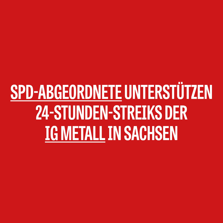 SPD-Abgeordnete unterstützen 24-Stunden-Streiks der  IG Metall in Sachsen