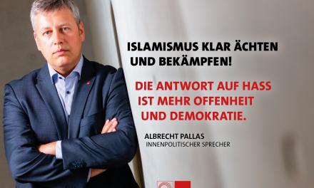 Pallas: Islamismus klar ächten und bekämpfen – Antwort auf Hass ist mehr Offenheit und Demokratie