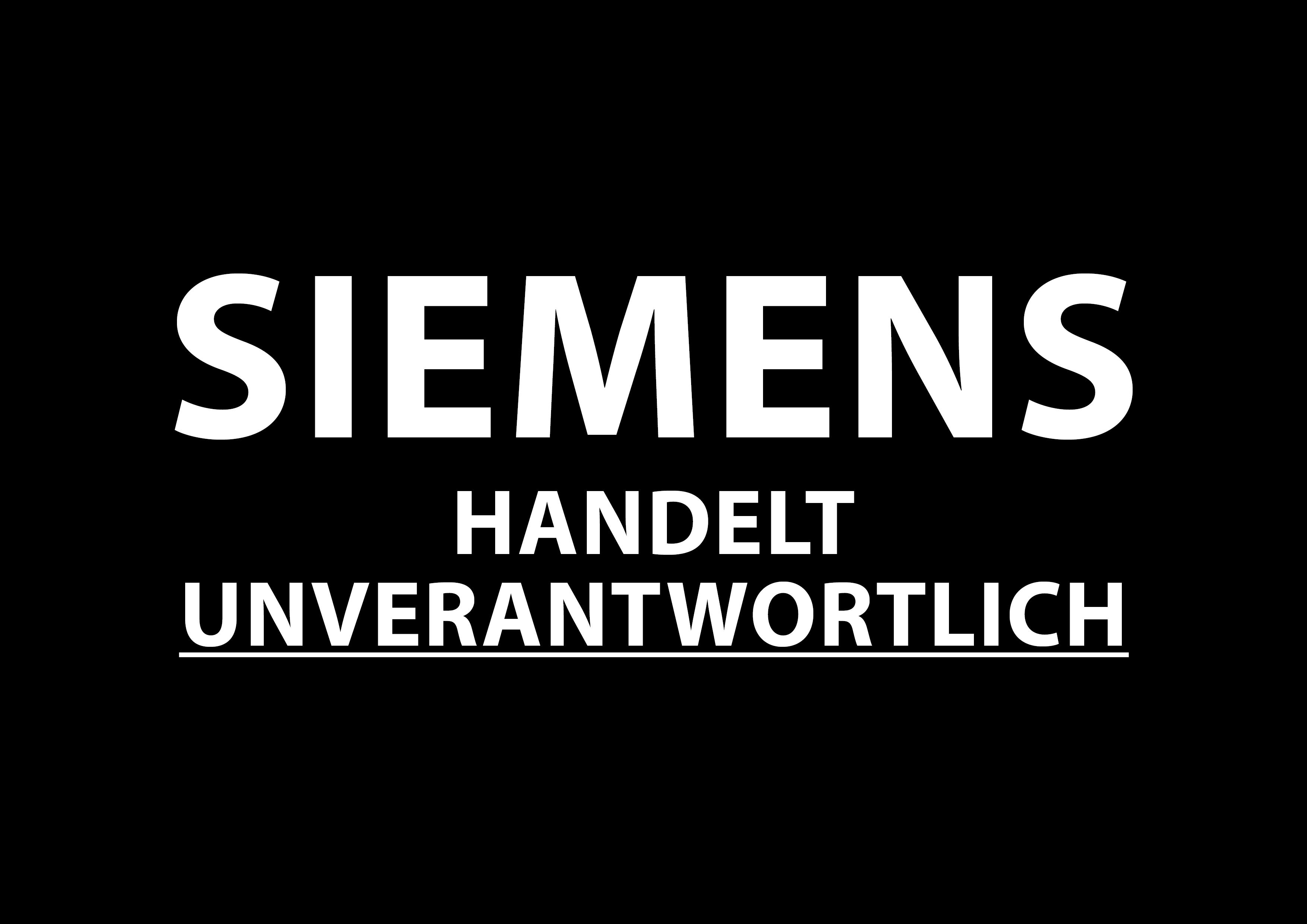 Siemens handelt unverantwortlich